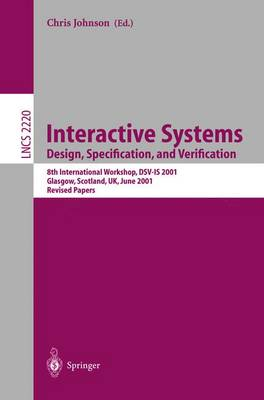Interactive Systems: Design, Specification, and Verification 8th International Workshop, DSV-IS 2001. Glasgow, Scotland, UK, June 13-15, 2001. Revised Papers by Chris J. Johnson
