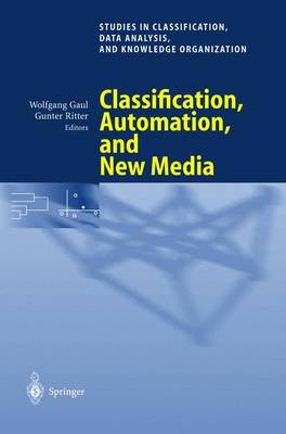 Classification, Automation, and New Media Proceedings of the 24th Annual Conference of the Gesellschaft fur Klassifikation e.V., University of Passau, March 15-17, 2000 by Wolfgang A. Gaul