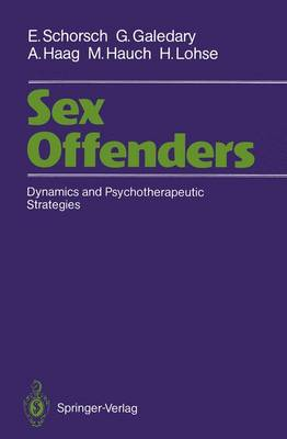 Sex Offenders Dynamics and Psychotherapeutic Strategies by Eberhard Schorsch, Gerlinde Galedary, Antje Haag, Margret Hauch