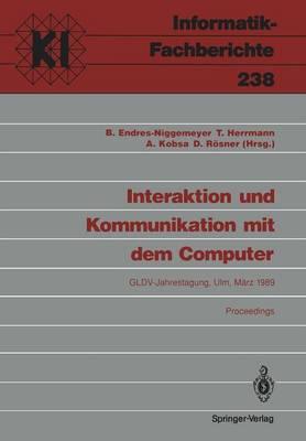 Interaktion und Kommunikation mit dem Computer Jahrestagung der Gesellschaft fur Linguistische Datenverarbeitung (GLDV). Ulm, 8.-10. Marz 1989 Proceedings by Brigitte Endres-Niggemeyer