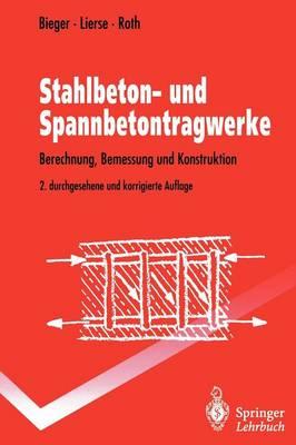 Stahlbeton- Und Spannbetontragwerke by Klaus-Wolfgang Bieger, Jurgen Lierse, Jurgen Roth