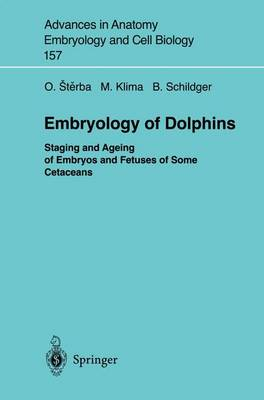 Embryology of Dolphins Staging and Ageing of Embryos and Fetuses of Some Cetaceans by Oldrich Sterba, Milan Klima, Bernd Schildger