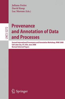 Provenance and Annotation of Data and Processes Second International Provenance and Annotation Workshop, IPAW 2008, Salt Lake City, UT, USA, June 17-18, 2008 by Juliana Freire