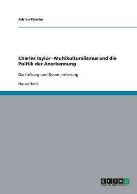 Charles Taylor. Multikulturalismus Und Die Politik Der Anerkennung by Adrian Flasche
