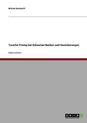 Transfer Pricing Bei Schweizer Banken Und Versicherungen by Michael Ruckstuhl