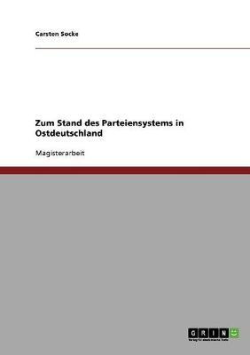 Zum Stand Des Parteiensystems in Ostdeutschland by Carsten Socke
