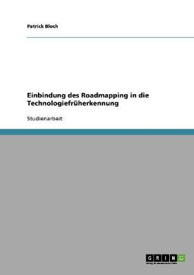 Einbindung Des Roadmapping in Die Technologiefruherkennung by Patrick Bloch