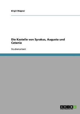 Die Kastelle Von Syrakus, Augusta Und Catania by Birgit Wagner