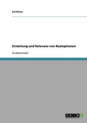 Einteilung Und Relevanz Von Realoptionen by Evi Palma