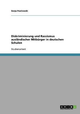 Diskriminierung Und Rassismus Auslandischer Mitburger in Deutschen Schulen by Sonja Pawlowski