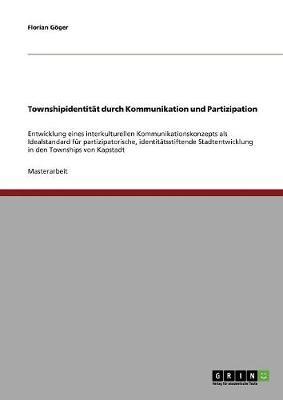 Townshipidentitat Durch Kommunikation Und Partizipation by Florian Goger