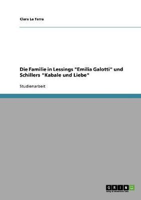 Die Familie in Lessings Emilia Galotti Und Schillers Kabale Und Liebe by Clara La Terra