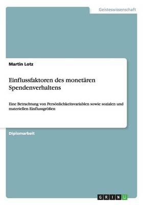 Einflussfaktoren Des Monetaren Spendenverhaltens by Martin Lotz