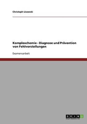 Komplexchemie - Diagnose Und Pravention Von Fehlvorstellungen by Christoph Lisowski