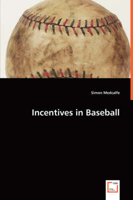Incentives in Baseball by Simon Medcalfe
