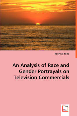 An Analysis of Race and Gender Portrayals on Television Commercials by Kourtnie Perry