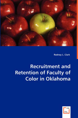 Recruitment and Retention of Faculty of Color in Oklahoma by Rodney L Clark