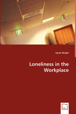 Loneliness in the Workplace by Reader in Hispanic Studies Sarah (Senior Lecturer in Hispanic Studies at Royal Holloway, University of London Royal Hol Wright