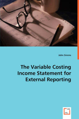The Variable Costing Income Statement for External Reporting by John Simms