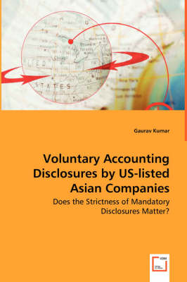 Voluntary Accounting Disclosures by Us-Listed Asian Companies - Does the Strictness of Mandatory Disclosures Matter? by Gaurav Kumar