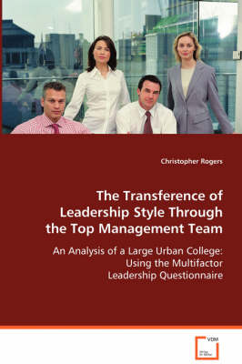 The Transference of Leadership Style Through the Top Management Team by Christopher Rogers