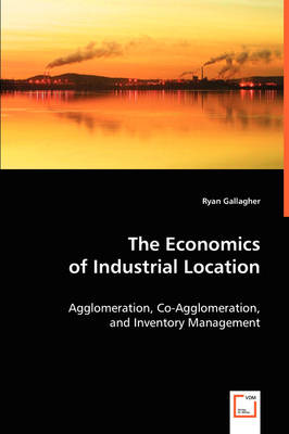 The Economics of Industrial Location by Ryan Gallagher