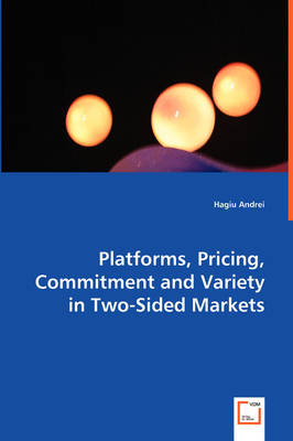 Platforms, Pricing, Commitment and Variety in Two-Sided Markets by Hagiu Andrei