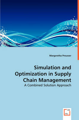 Simulation and Optimization in Supply Chain Management by Margaretha Preusser