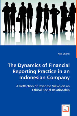 The Dynamics of Financial Reporting Practice in an Indonesian Company by Anis Chariri