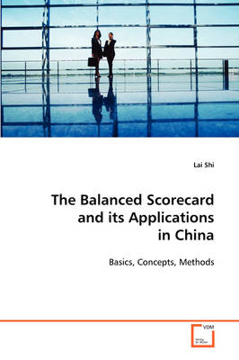 The Balanced Scorecard and Its Applications in China by Lai Shi