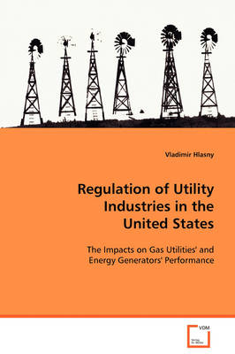 Regulation of Utility Industries in the United States by Vladimir Hlasny