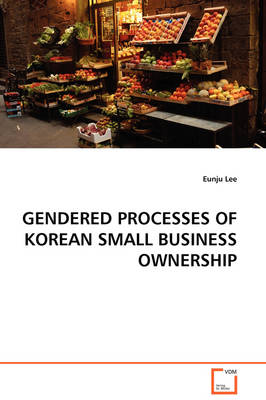 Gendered Processes of Korean Small Business Ownership by Eunju Lee