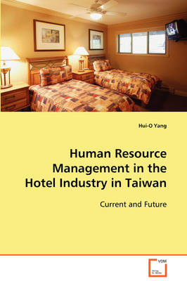 Human Resource Management in the Hotel Industry in Taiwan by Hui-O Yang