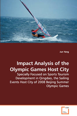 Impact Analysis of the Olympic Games Host City - Specially Focused on Sports Tourism Development in Qingdao, the Sailing Events Host City of 2008 Beijing Summer Olympic Games by Jun (Southeast University, Nanjing, China) Yang
