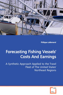 Forecasting Fishing Vessels' Costs and Earnings a Synthetic Approach Applied to the Trawl Fleet of the United States' Northeast Regions by Philippe Lallemand