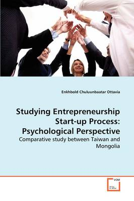 Studying Entrepreneurship Start-Up Process Psychological Perspective Comparative Study Between Taiwan and Mongolia by Enkhbold Chuluunbaatar Ottavia