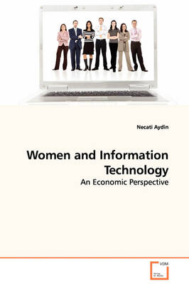 Women and Information Technology - An Economic Perspective by Necati Aydin