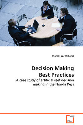 Decision Making Best Practices - A Case Study of Artificial Reef Decision Making in the Florida Keys by Thomas W Williams