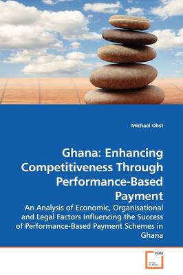 Ghana Enhancing Competitiveness Through Performance-Based Payment by Michael Obst