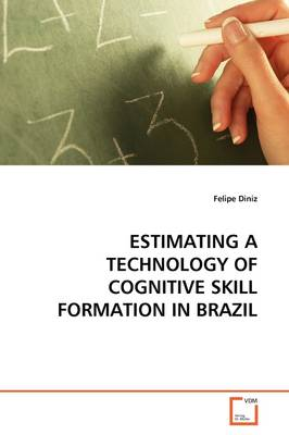 Estimating a Technology of Cognitive Skill Formation in Brazil by Felipe Diniz