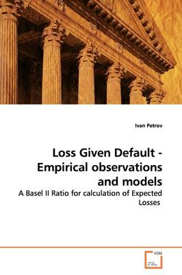 Loss Given Default - Empirical Observations and Models by Ivan (University of Illinois, Urbana-Champaign) Petrov