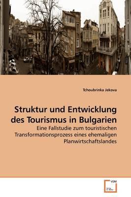 Struktur Und Entwicklung Des Tourismus in Bulgarien by Tchoubrinka Jekova