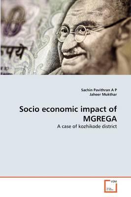 Socio Economic Impact of Mgrega by Sachin Pavithran a P