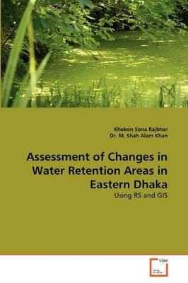 Assessment of Changes in Water Retention Areas in Eastern Dhaka by Khokon Sona Rajbhar, Dr M Shah Alam Khan