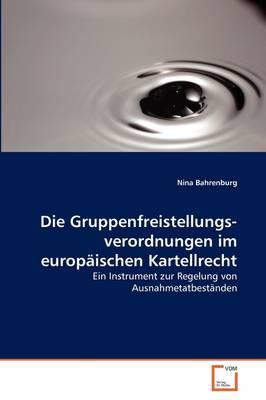 Die Gruppenfreistellungsverordnungen Im Europaischen Kartellrecht by Nina Bahrenburg