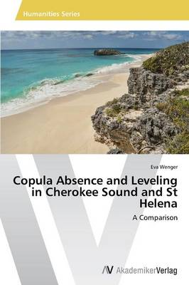 Copula Absence and Leveling in Cherokee Sound and St Helena by Wenger Eva