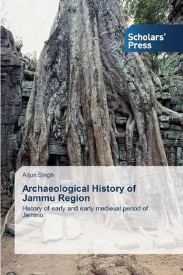 Archaeological History of Jammu Region by Singh Arjun