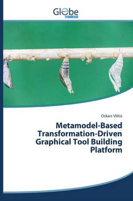 Metamodel-Based Transformation-Driven Graphical Tool Building Platform by Vilitis Oskars