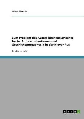 Zum Problem Des Autors Kirchenslavischer Texte Autorenintentionen Und Geschichtsmetaphysik in Der Kiever Rus by Harms Mentzel