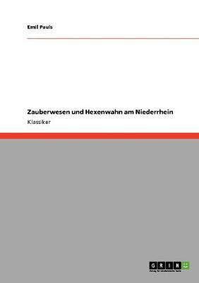 Zauberwesen Und Hexenwahn Am Niederrhein by Emil Pauls